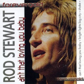 Forevergold - Rod Stewart Aint That Loving You Baby