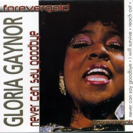 Forevergold   - Gloria Gaynor Never Can Say Goodbye