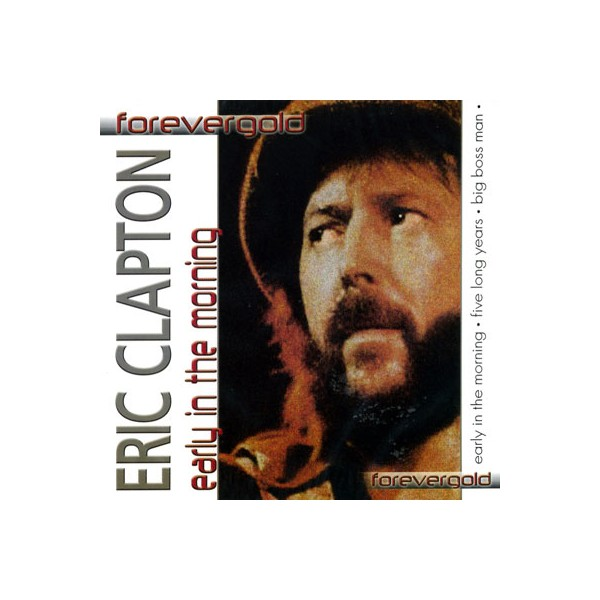 Forevergold   - Eric Clapton Early In The Morning