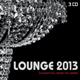 Lounge - Lounge 2013 / 36 Ultimate Chill Sounds For Lounging