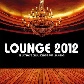 Lounge - Lounge 2012 / 36 Ultimate Chill Sounds For Lounging