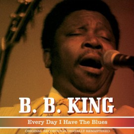 B. B. King - Every Day I Have The Blues