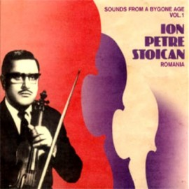 Ion Petre Stoican - Sounds From A Bygone Vol 1