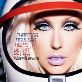 Christina Aguilera - Keeps Gettin Better (A Decade Of Hits)