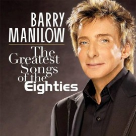 Barry Manilow - The Greatest Songs Of The Eigthies