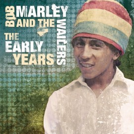 Bob Marley - And The Wailers –The Early Years
