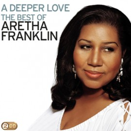 Aretha Franklin  - A Deeper Love: The Best Of Aretha Franklin