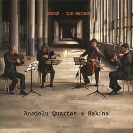 Anadolu Quartet - Sakina  - Köprü - The Bridge