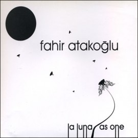 Fahir Atakoğlu - La Luna / As One
