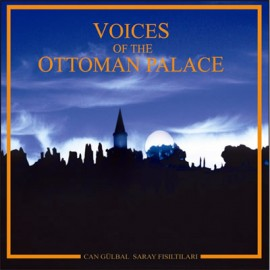 Can Gülbal - Voices Of The Ottoman Palace
