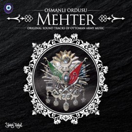 Osmanlı Ordusu Mehter - Original Sound Tracks Of Ottoman Army Music