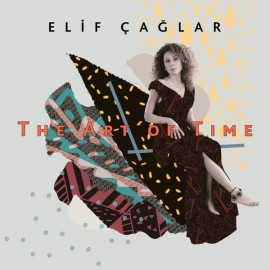 Elif Çağlar - The Art Of Time